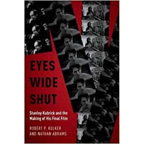 Eyes Wide Shut: Stanley Kubrick and the Making of His Final Film -  Robert P Kolker, Nathan Abrams
