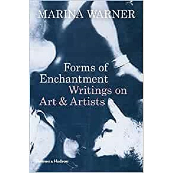 Forms of Enchantment: Writings on Art & Artists - Marina Warner