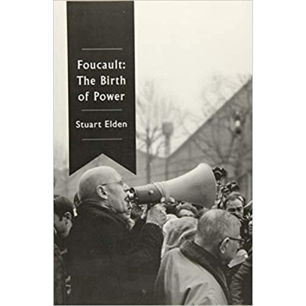 Foucault: The Birth of Power - Stuart Elden