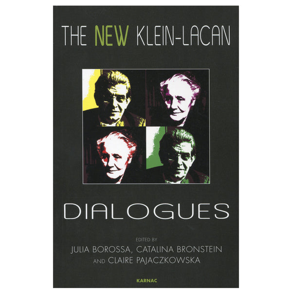 The New Klein-Lacan Dialogues - Edited by Julia Borossa, Catalina Bronstein and Claire Pajaczkowska