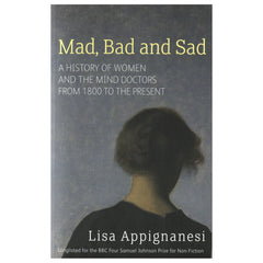 Mad, Bad, and Sad - Lisa Appignanesi