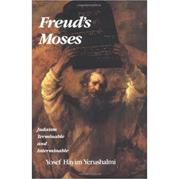 Freud's Moses: Judaism Terminable and Interminable - Yosef Hayim Yerushalmi