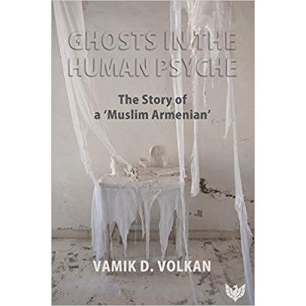"Ghosts in the Human Psyche: The Story of a ""Muslim Armenian"" - Vamik D. Volkan"