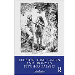 Illusion, Disillusion, and Irony in Psychoanalysis - John Steiner