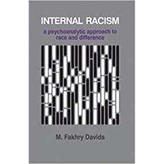 Internal Racism: A Psychoanalytic Approach to Race and Difference - M Fakhry Fakhry Davids
