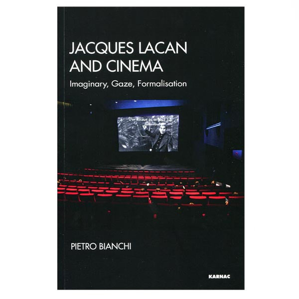 Jacques Lacan and Cinema: Imaginary, Gaze, Formalisation - Pietro Bianchi