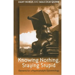 Knowing Nothing, Staying Stupid Dany Nobus