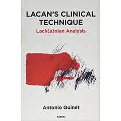 Lacan's Clinical Technique: Lack(a)nian Analysis - Antonio Quinet