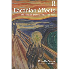 Lacanian Affects: The function of Affect in Lacan's Work - Colette Soler
