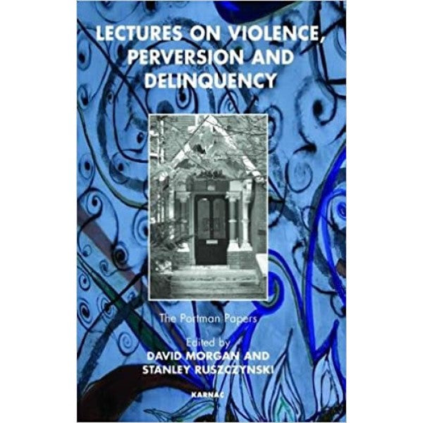 Lectures on Violence, Perversion and Delinquency - Editor : David Morgan, Stanley Ruszczynski