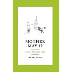 Mother May I?: A Post-Floydian Folly - Sarah Boxer