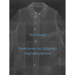 Temporarily Accessioned: Freud's Coat Revisited - Paul Coldwell (Softbound)