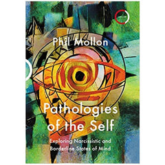 Pathologies of the Self: Exploring Narcissistic and Borderline States of Mind - Phil Mollon