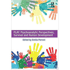 Play: Psychoanalytic Perspectives, Survival and Human Development - ed. Emilia Perroni