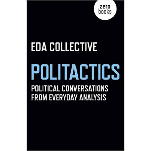 Politactics: Political Conversations from Everyday Analysis -  EDA Collective