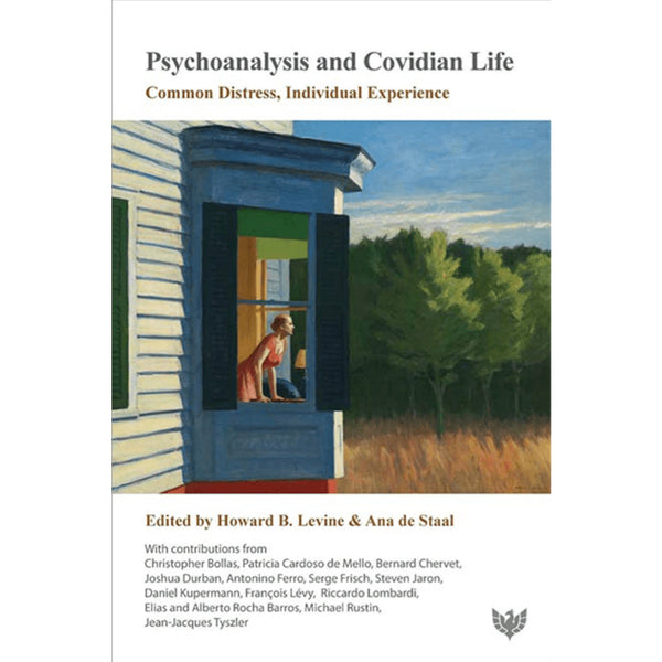 Psychoanalysis and Covidian Life: Common Distress, Individual Experience - ed. Howard B. Levine & Ana de Staal