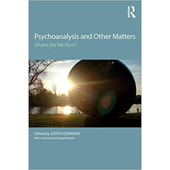 Psychoanalysis and Other Matters - ed. Judith Edwards