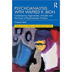 Psychoanalysis with Wilfred R. Bion - François Lévy