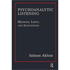 Psychoanalytic Listening: Methods, Limits, and Innovations - Salman Akhtar