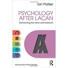 Psychology After Lacan: Connecting the Clinic and Research - Ian Parker