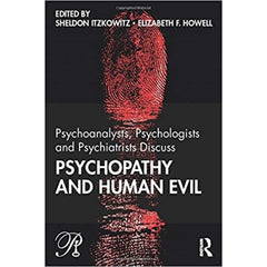 Psychoanalysts, Psychologists and Psychiatrists Discuss Psychopathy and Human Evil - ed. Sheldon Itzkowitz