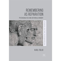 Remembering as Reparation: Psychoanalysis and Historical Memory -  Karl Figlio