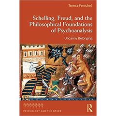 Schelling, Freud, and the Philosophical Foundations of Psychoanalysis - Teresa Fenichel