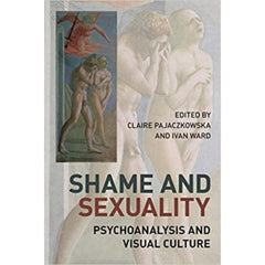 Shame and Sexuality: Psychoanalysis and Visual Culture - ed. Claire Pajaczkowska, Ivan Ward