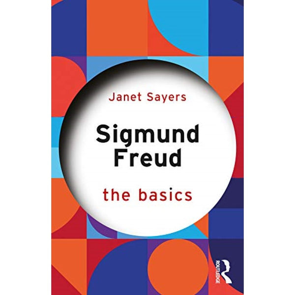 Sigmund Freud: The Basics - Janet Sayers