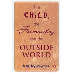 The Child, the Family and the Outside World D.W.Winnicott