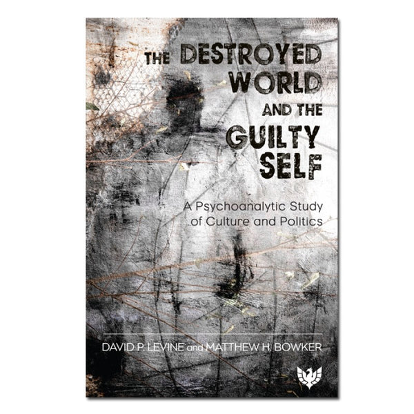 The Destroyed World and the Guilty Self - David P. Levine & Matthew H. Bowker