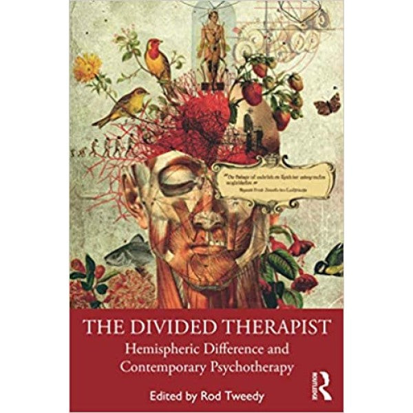The Divided Therapist: Hemispheric Difference and Contemporary Psychotherapy - ed. Rod Tweedy