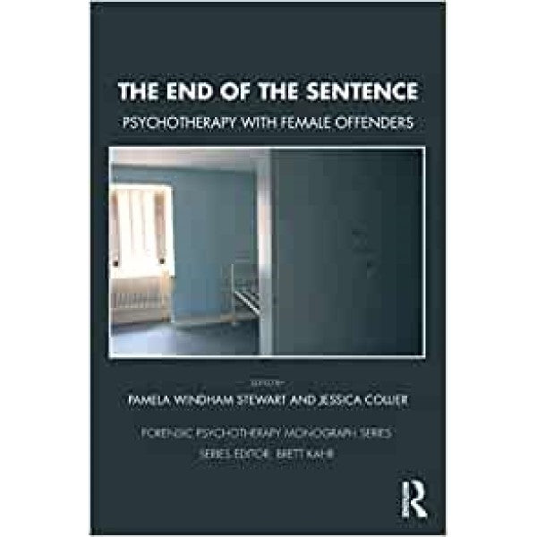 The End of the Sentence: The Future of Psychotherapy with Female Offenders - Editor : Pamela Stewart, Jessica Collier