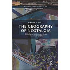 The Geography of Nostalgia - Alastair Bonnett
