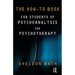 The How-To Book for Students of Psychoanalysis and Psychotherapy - Sheldon Bach