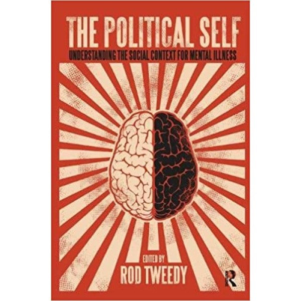 The Political Self: Understanding the Social Context for Mental Illness - Editor : Rod Tweedy