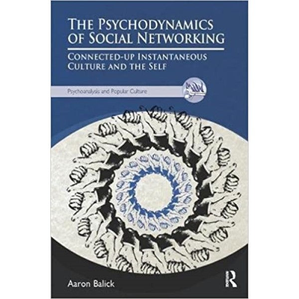 The Psychodynamics of Social Networking: Connected-up Instantaneous Culture and the Self  - Dr. Aaron Balick