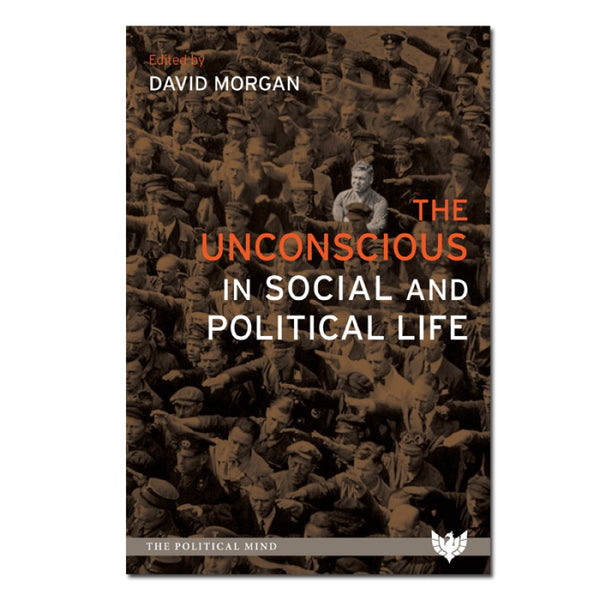 The Unconscious in Social and Political Life - edited by David Morgan