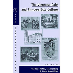 The Viennese Café and Fin-de-Siècle Culture - ed.  Charlotte Ashby, Tag Gronberg, Simon Shaw-Miller