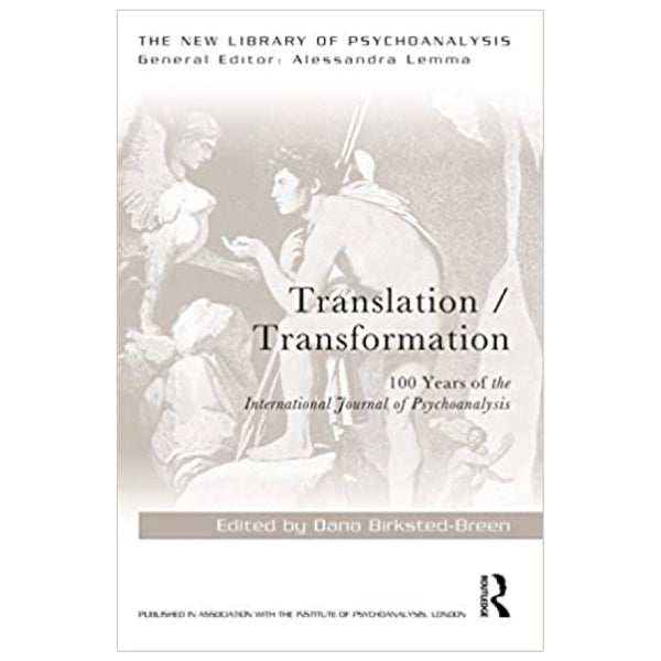 Translation/Transformation: 100 Years of the International Journal of Psychoanalysis - edited by  Dana Birksted-Breen