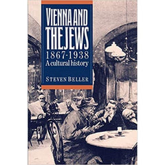 Vienna and the Jews 1867-1938: A Cultural History - Steven Beller