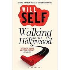 Walking to Hollywood - Will Self