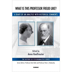 What is this Professor Freud Like?: A Diary of an Analysis with Historical Comments - ed. Anna Koellreuter