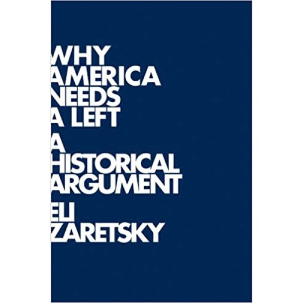 Why America Needs a Left: A Historical Argument - Eli Zaretsky