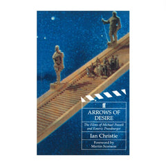 Arrows of Desire: The Films of Michael Powell and Emeric Pressburger - Ian Christie (foreword by Martin Scorsese)