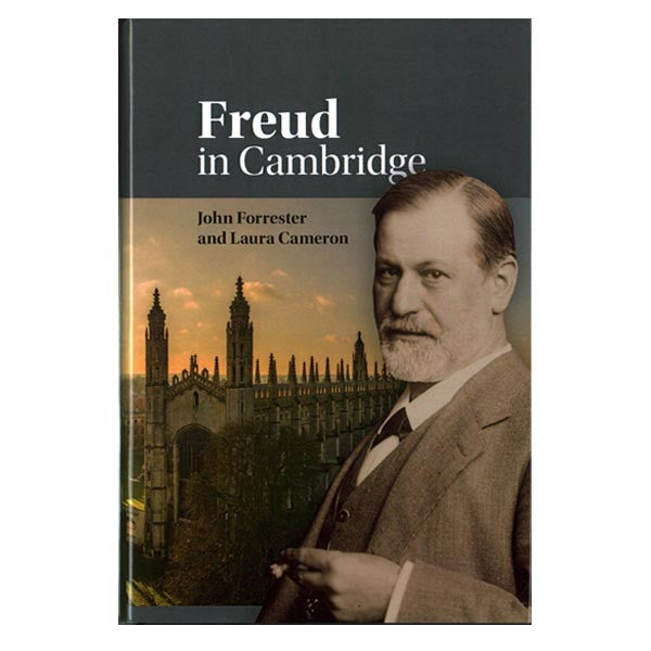 Freud in Cambridge - John Forrester and Laura Cameron