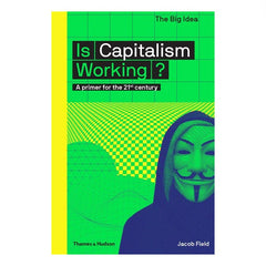 Is Capitalism Working? - Jacob Field, green cover with protester masked as V from V for Vendetta movie. Wearing a Guy Fawkes Mask.