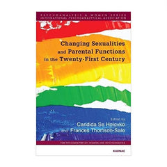 Changing Sexualities and Parental Functions in the Twenty-First Century - ed. Se Holovko, Thomson-Salo, International Psychoanalytic Association, women and psychoanalysis series