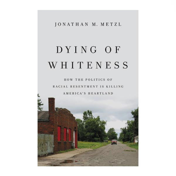 Dying of Whiteness - Jonathan Metzl