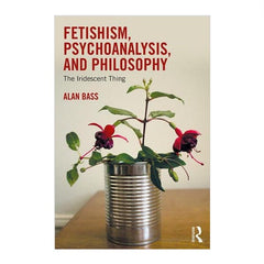 Festishism, Psychonanalysis and Philosophy - Alan Bass